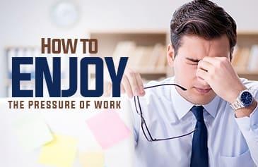 كيف تستمتع بضغط العمل